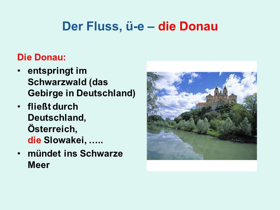 Der Fluss, ü-e – die Donau
