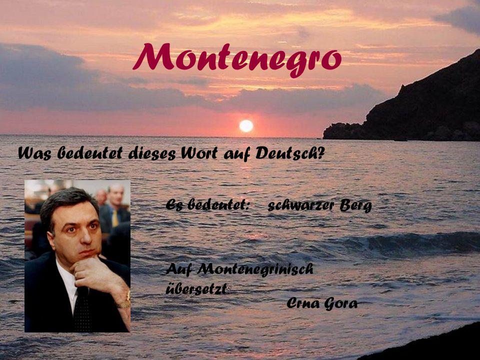 Montenegro Was bedeutet dieses Wort auf Deutsch Es bedeutet:
