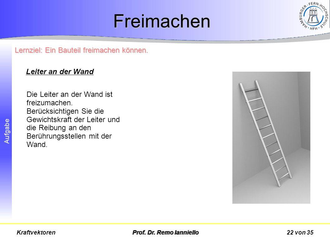 Freimachen Lernziel: Ein Bauteil freimachen können. Leiter an der Wand