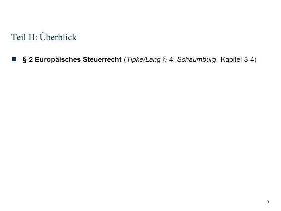 Teil II: Überblick § 2 Europäisches Steuerrecht (Tipke/Lang § 4; Schaumburg, Kapitel 3-4)