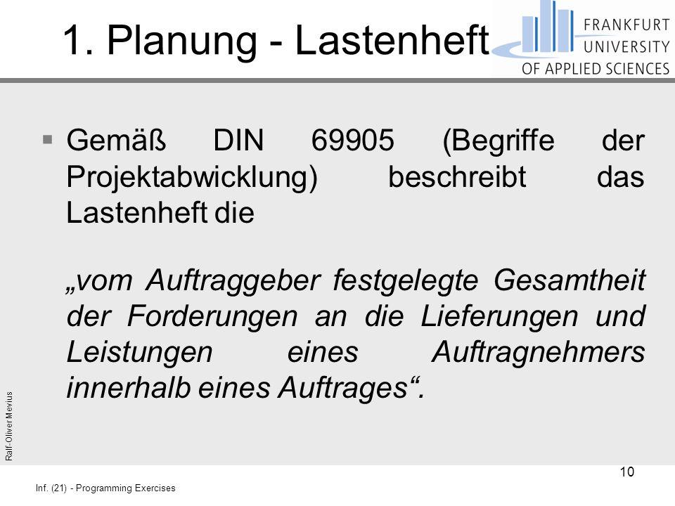 1. Planung - Lastenheft Gemäß DIN 69905 (Begriffe der Projektabwicklung) beschreibt das Lastenheft die.