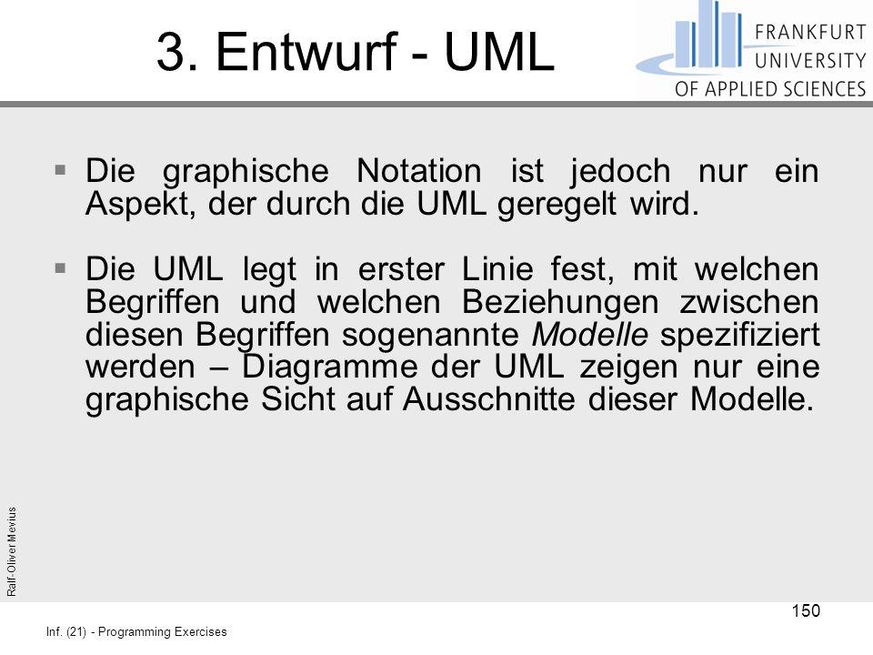 3. Entwurf - UML Die graphische Notation ist jedoch nur ein Aspekt, der durch die UML geregelt wird.
