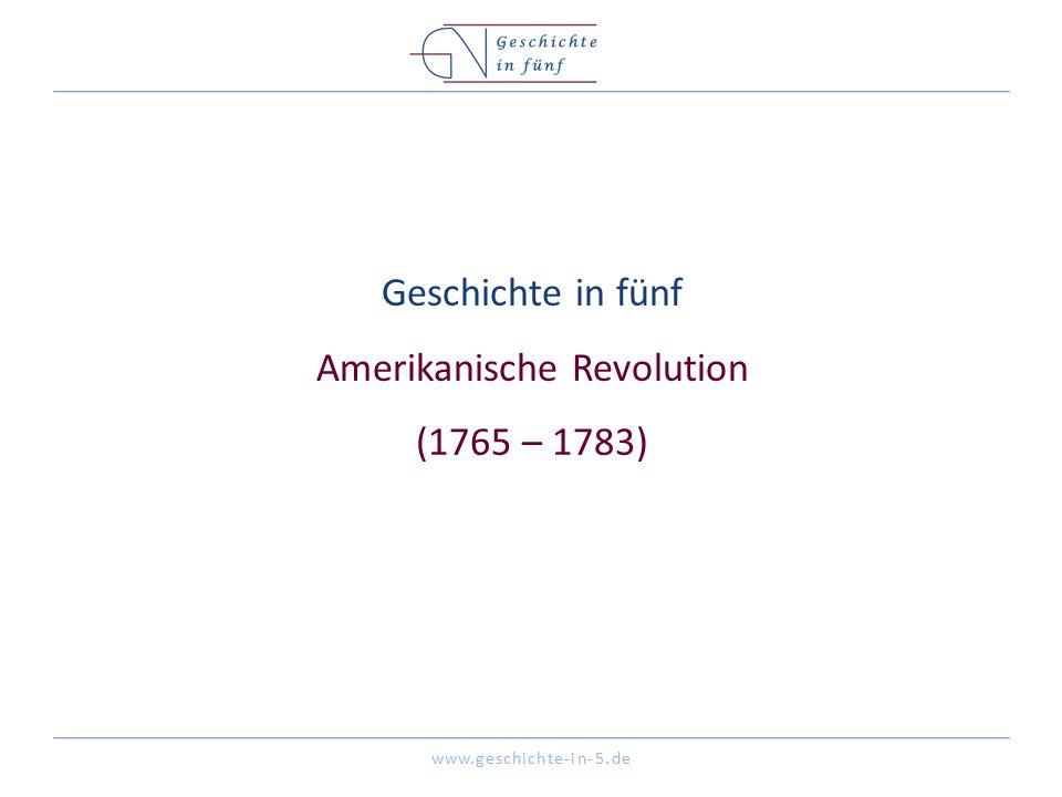 Geschichte in fünf Amerikanische Revolution (1765 – 1783)