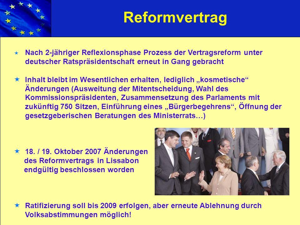 Reformvertrag Nach 2-jähriger Reflexionsphase Prozess der Vertragsreform unter deutscher Ratspräsidentschaft erneut in Gang gebracht.