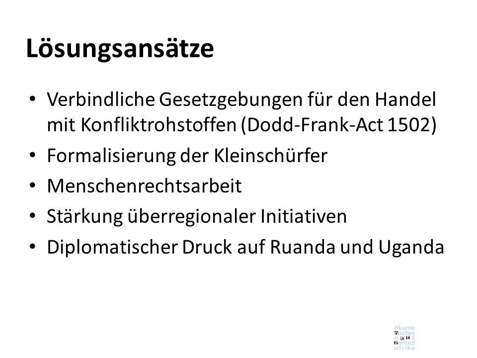 Lösungsansätze Verbindliche Gesetzgebungen für den Handel mit Konfliktrohstoffen (Dodd-Frank-Act 1502)