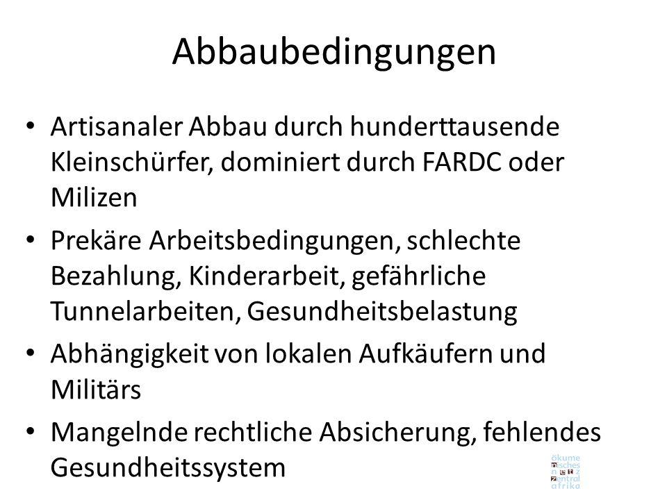 Abbaubedingungen Artisanaler Abbau durch hunderttausende Kleinschürfer, dominiert durch FARDC oder Milizen.