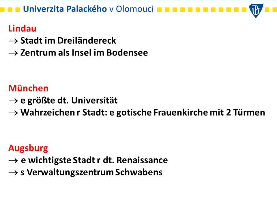 Lindau  Stadt im Dreiländereck.  Zentrum als Insel im Bodensee. München.  e größte dt. Universität.