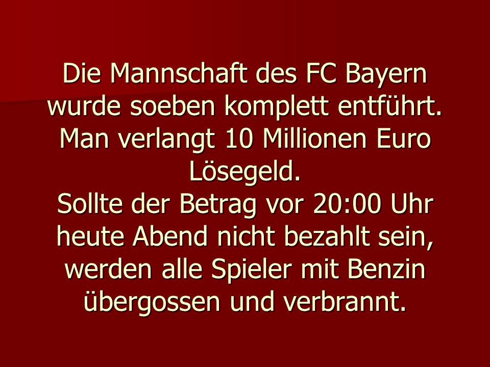 Die Mannschaft des FC Bayern wurde soeben komplett entführt