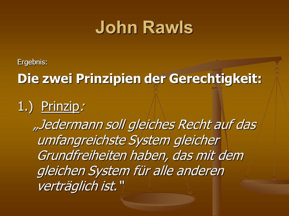 John Rawls Die zwei Prinzipien der Gerechtigkeit: 1.) Prinzip:
