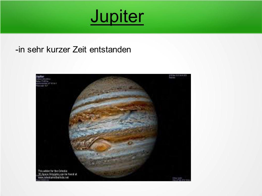 Jupiter -in sehr kurzer Zeit entstanden