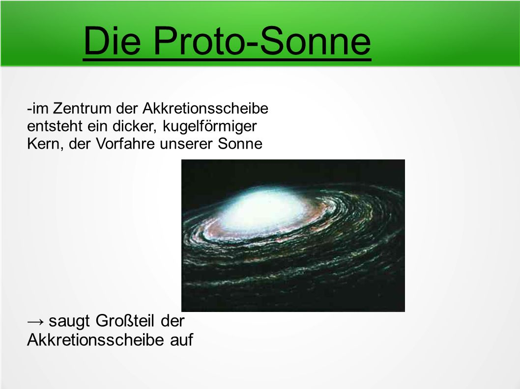 Die Proto-Sonne → saugt Großteil der Akkretionsscheibe auf