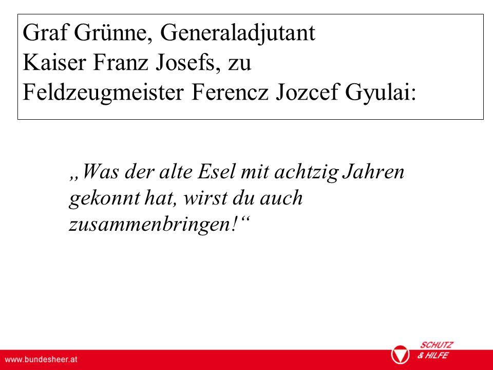 Graf Grünne, Generaladjutant Kaiser Franz Josefs, zu Feldzeugmeister Ferencz Jozcef Gyulai: