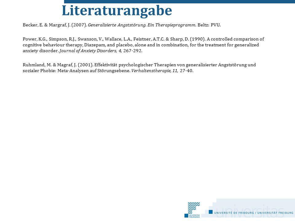 Literaturangabe Becker, E. & Margraf, J. (2007). Generalisierte Angststörung. Ein Therapieprogramm. Beltz: PVU.