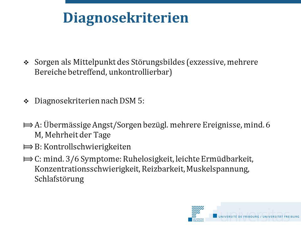 Diagnosekriterien Sorgen als Mittelpunkt des Störungsbildes (exzessive, mehrere Bereiche betreffend, unkontrollierbar)