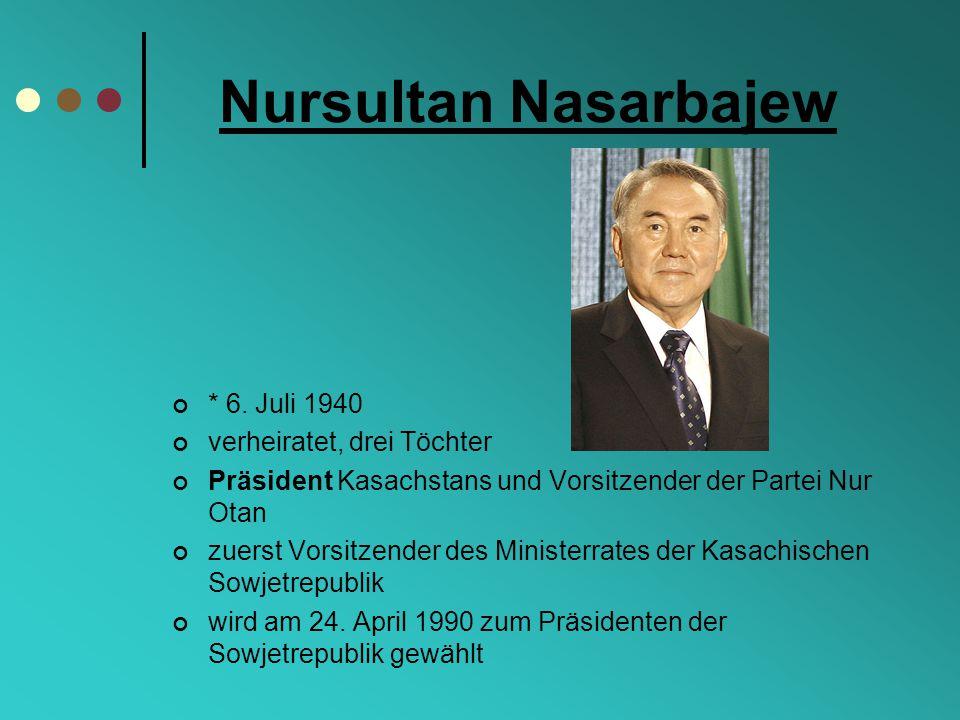 Nursultan Nasarbajew * 6. Juli 1940 verheiratet, drei Töchter