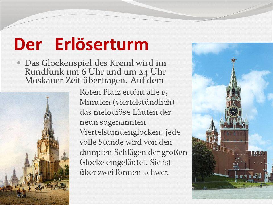 Der Erlöserturm Das Glockenspiel des Kreml wird im Rundfunk um 6 Uhr und um 24 Uhr Moskauer Zeit übertragen. Auf dem.