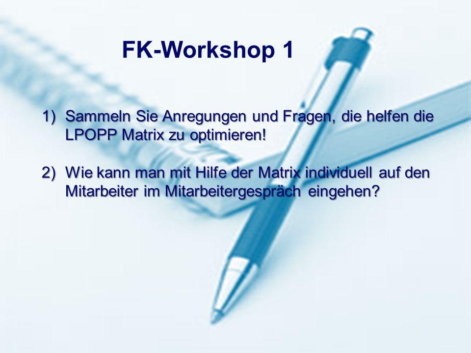 FK-Workshop 1 Sammeln Sie Anregungen und Fragen, die helfen die LPOPP Matrix zu optimieren!