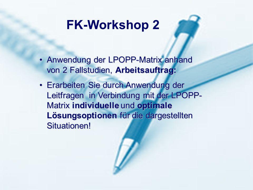 FK-Workshop 2 Anwendung der LPOPP-Matrix anhand von 2 Fallstudien, Arbeitsauftrag: