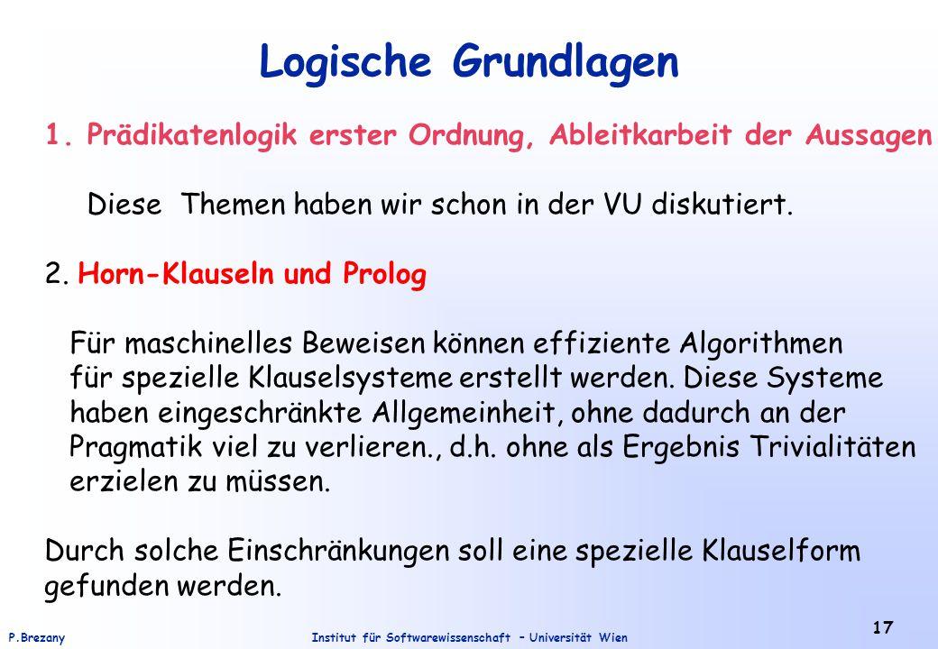 Logische Grundlagen Prädikatenlogik erster Ordnung, Ableitkarbeit der Aussagen. Diese Themen haben wir schon in der VU diskutiert.