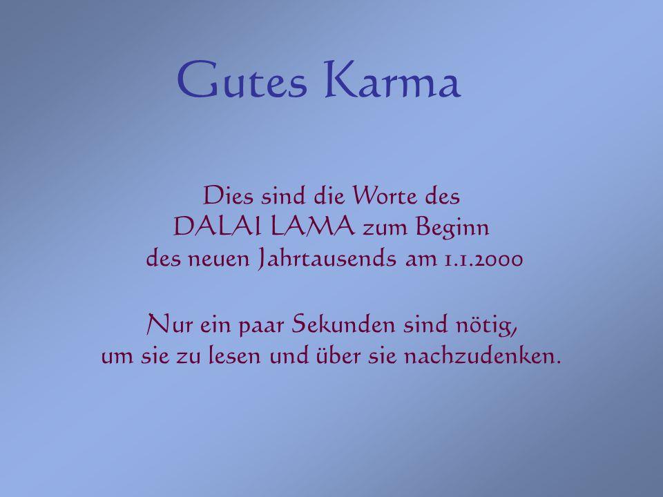 Gutes Karma Dies sind die Worte des DALAI LAMA zum Beginn