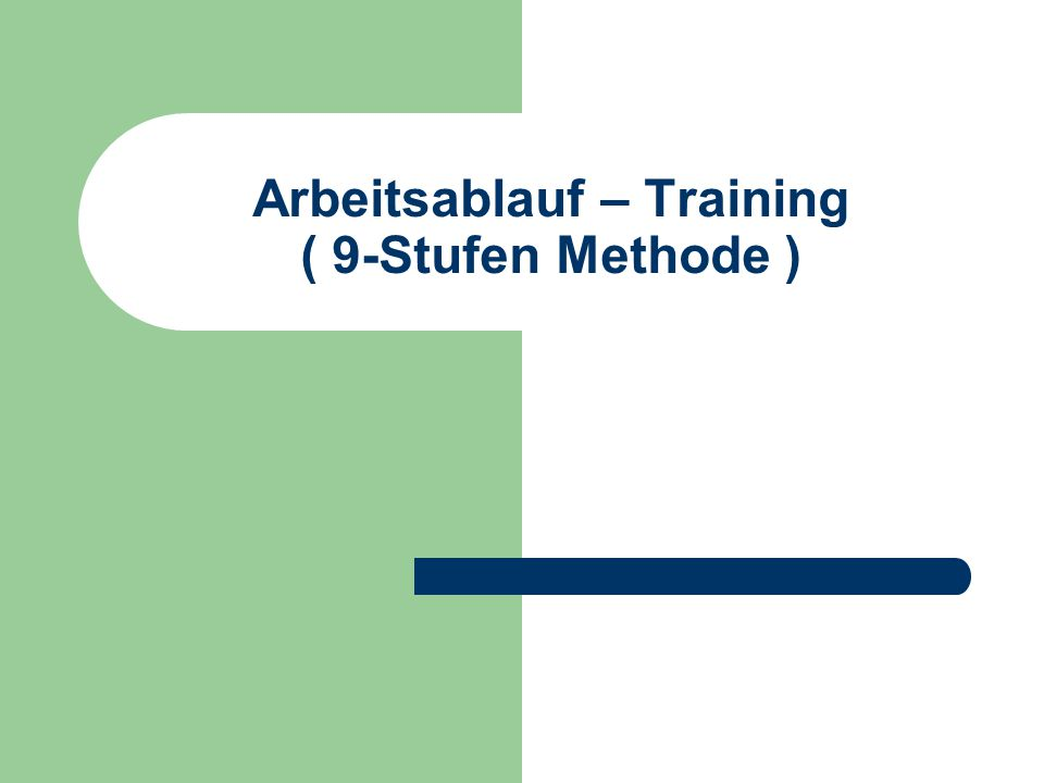 Arbeitsablauf – Training ( 9-Stufen Methode )