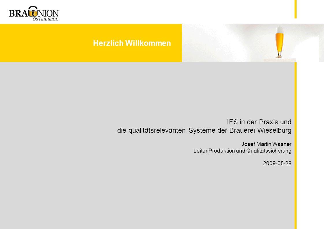 IFS in der Praxis und die qualitätsrelevanten Systeme der Brauerei Wieselburg Josef Martin Wasner Leiter Produktion und Qualitätssicherung 2009-05-28