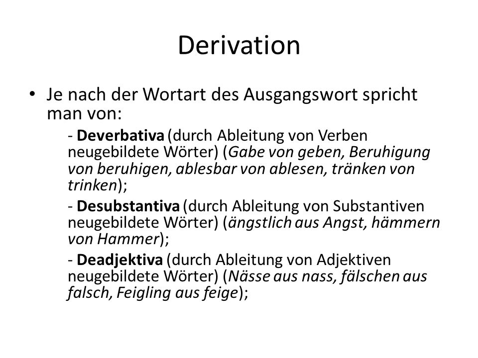 Derivation Je nach der Wortart des Ausgangswort spricht man von: