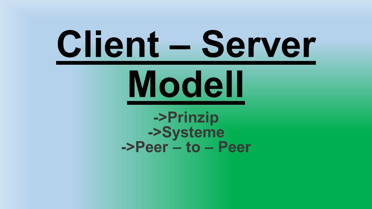 ->Prinzip ->Systeme ->Peer – to – Peer