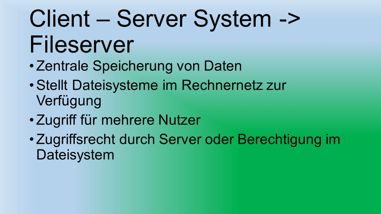 Client – Server System -> Fileserver