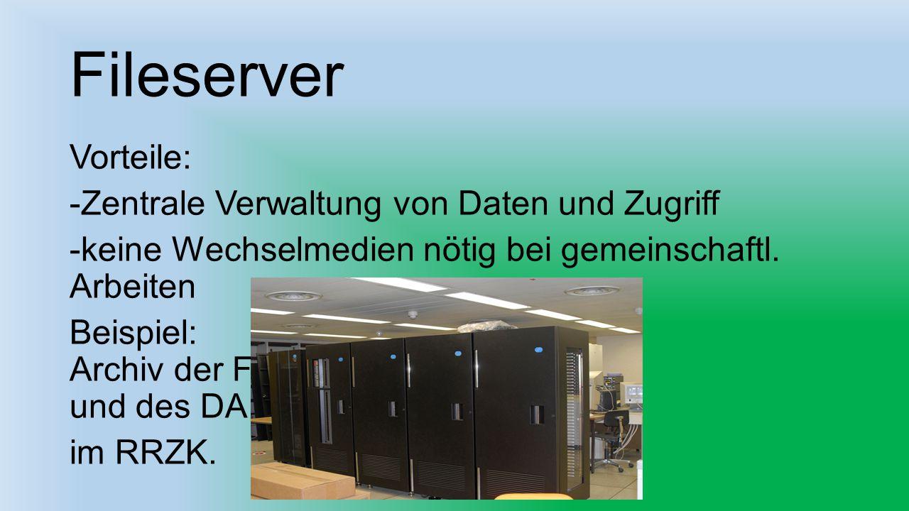 Fileserver Vorteile: -Zentrale Verwaltung von Daten und Zugriff