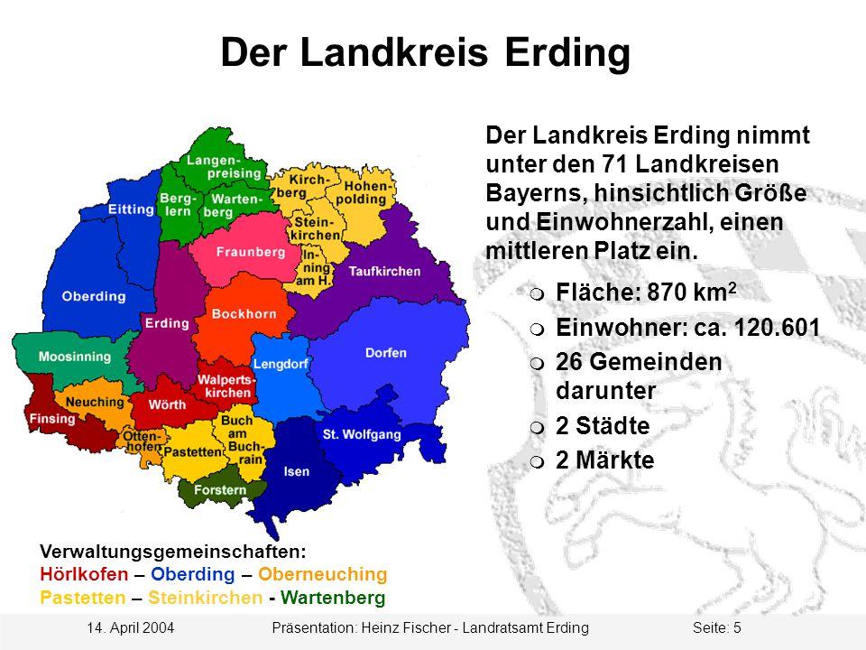 Der Landkreis Erding Der Landkreis Erding nimmt unter den 71 Landkreisen Bayerns, hinsichtlich Größe und Einwohnerzahl, einen mittleren Platz ein.