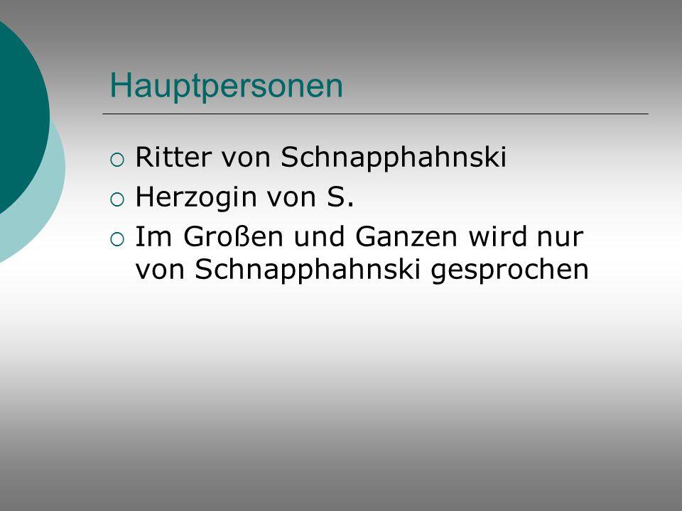 Hauptpersonen Ritter von Schnapphahnski Herzogin von S.