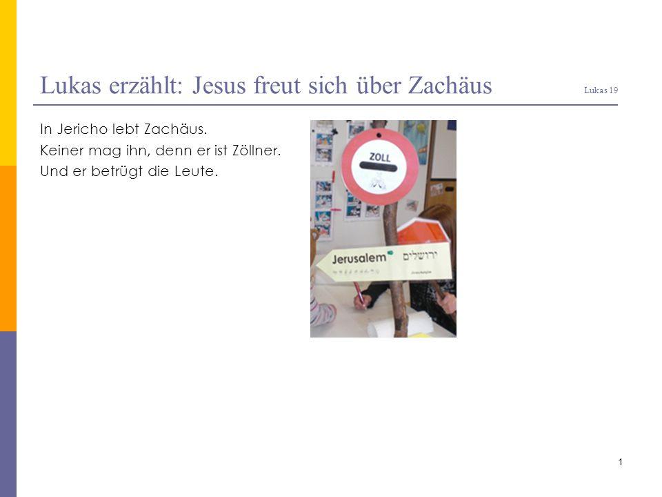 Lukas erzählt: Jesus freut sich über Zachäus Lukas 19