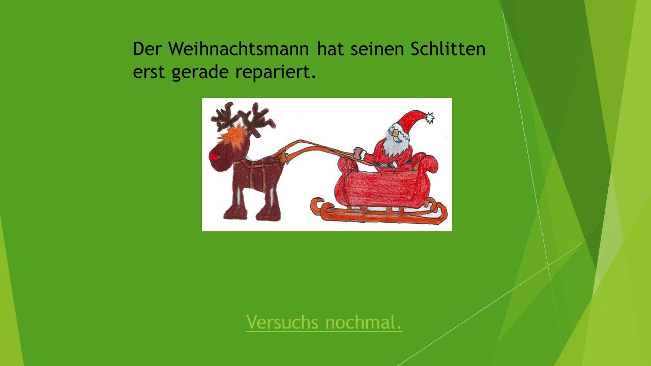 Der Weihnachtsmann hat seinen Schlitten erst gerade repariert.
