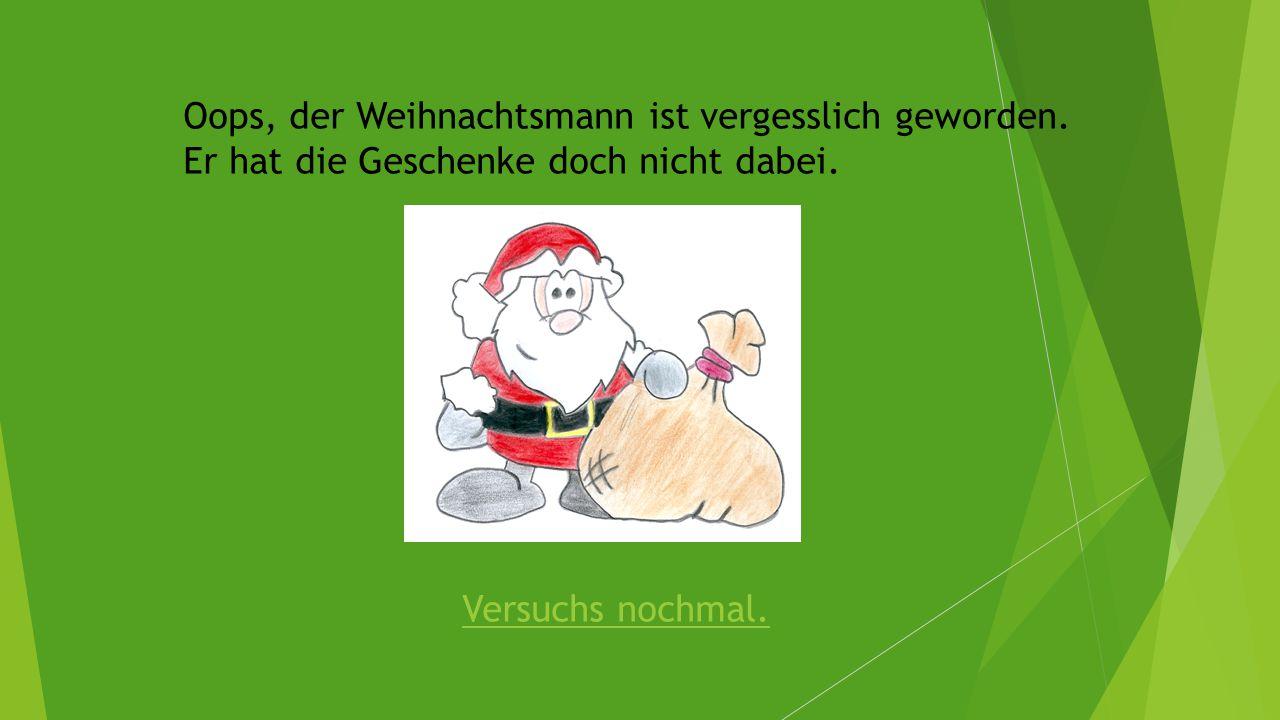 Oops, der Weihnachtsmann ist vergesslich geworden.