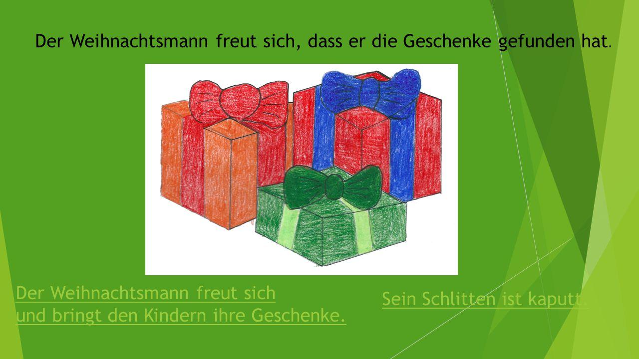 Der Weihnachtsmann freut sich, dass er die Geschenke gefunden hat.
