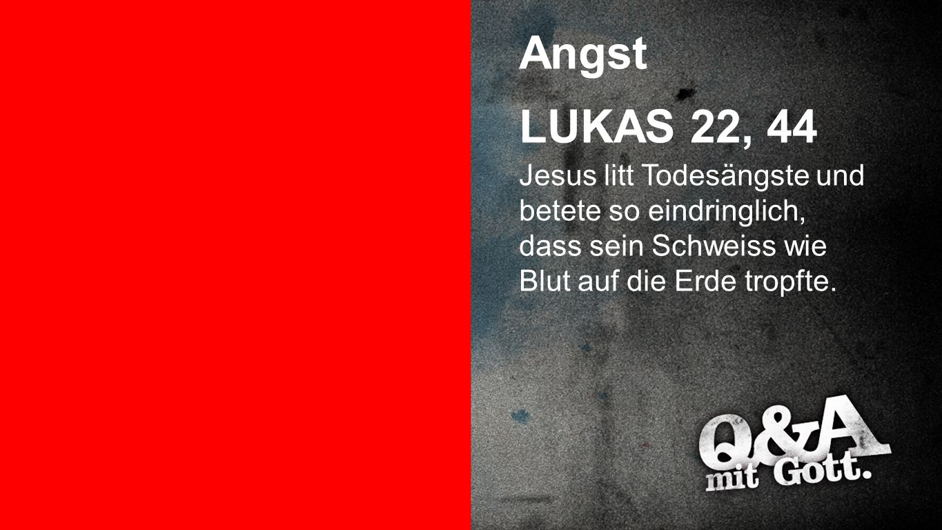 Angst Angst. LUKAS 22, 44.