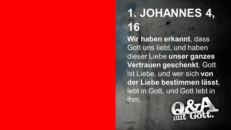 1. Johannes 4, 16 1. JOHANNES 4, 16.