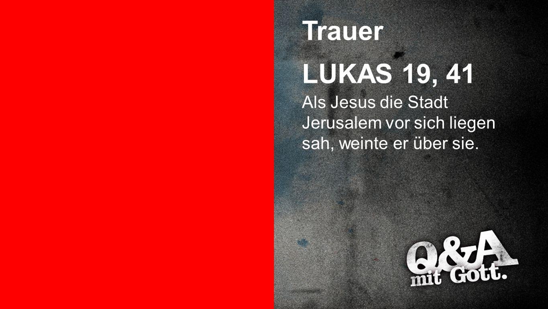 Trauer Trauer LUKAS 19, 41 Als Jesus die Stadt Jerusalem vor sich liegen sah, weinte er über sie.