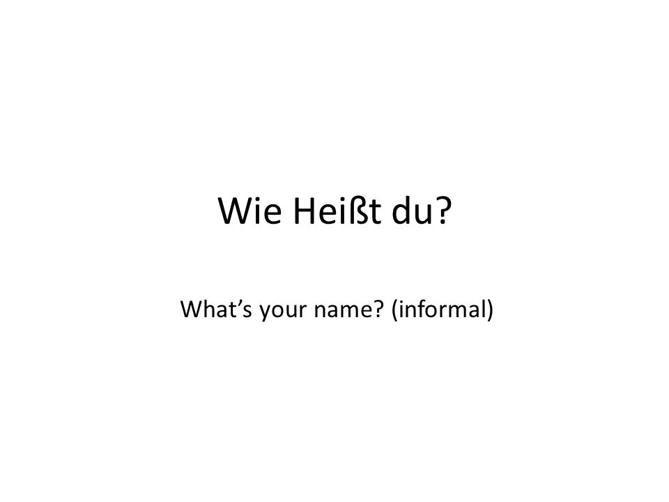 What's your name (informal)