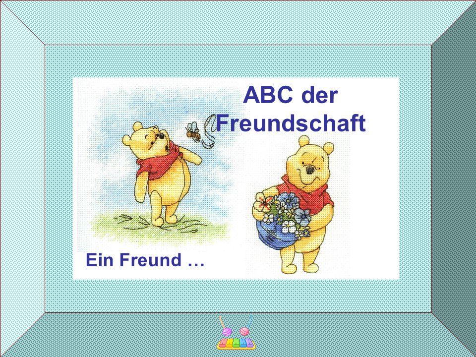ABC der Freundschaft Ein Freund …