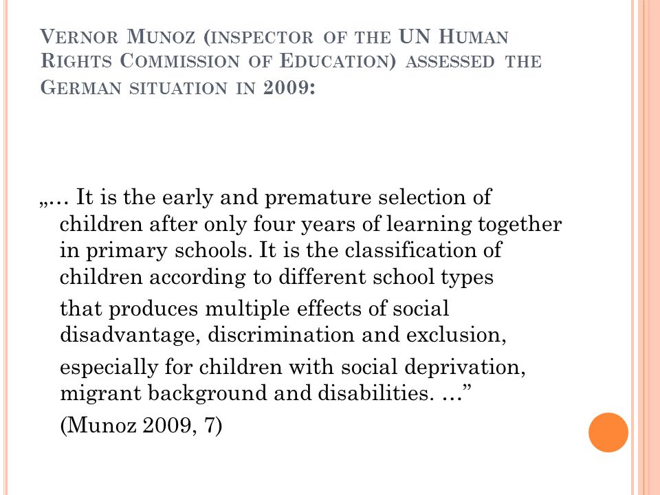 Vernor Munoz (inspector of the UN Human Rights Commission of Education) assessed the German situation in 2009: