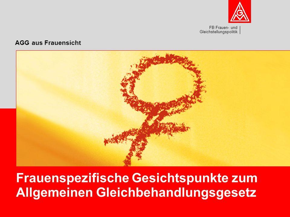 AGG aus Frauensicht Frauenspezifische Gesichtspunkte zum Allgemeinen Gleichbehandlungsgesetz