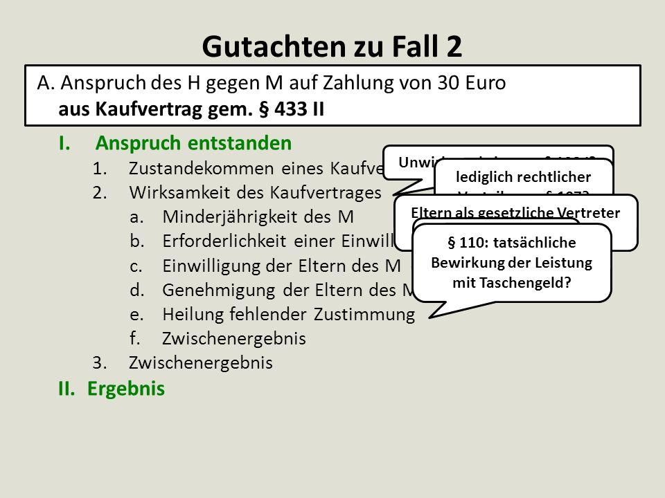 Gutachten zu Fall 2 A. Anspruch des H gegen M auf Zahlung von 30 Euro aus Kaufvertrag gem. § 433 II.
