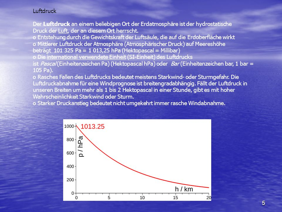 Luftdruck Der Luftdruck an einem beliebigen Ort der Erdatmosphäre ist der hydrostatische Druck der Luft, der an diesem Ort herrscht.