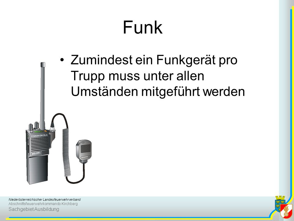 Funk Zumindest ein Funkgerät pro Trupp muss unter allen Umständen mitgeführt werden