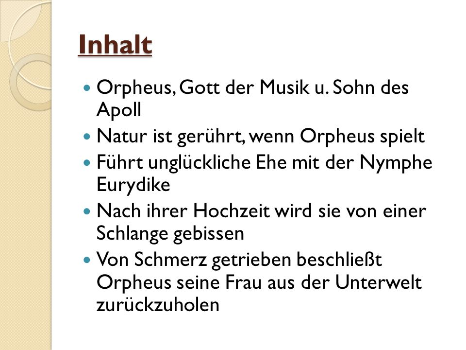 Inhalt Orpheus, Gott der Musik u. Sohn des Apoll