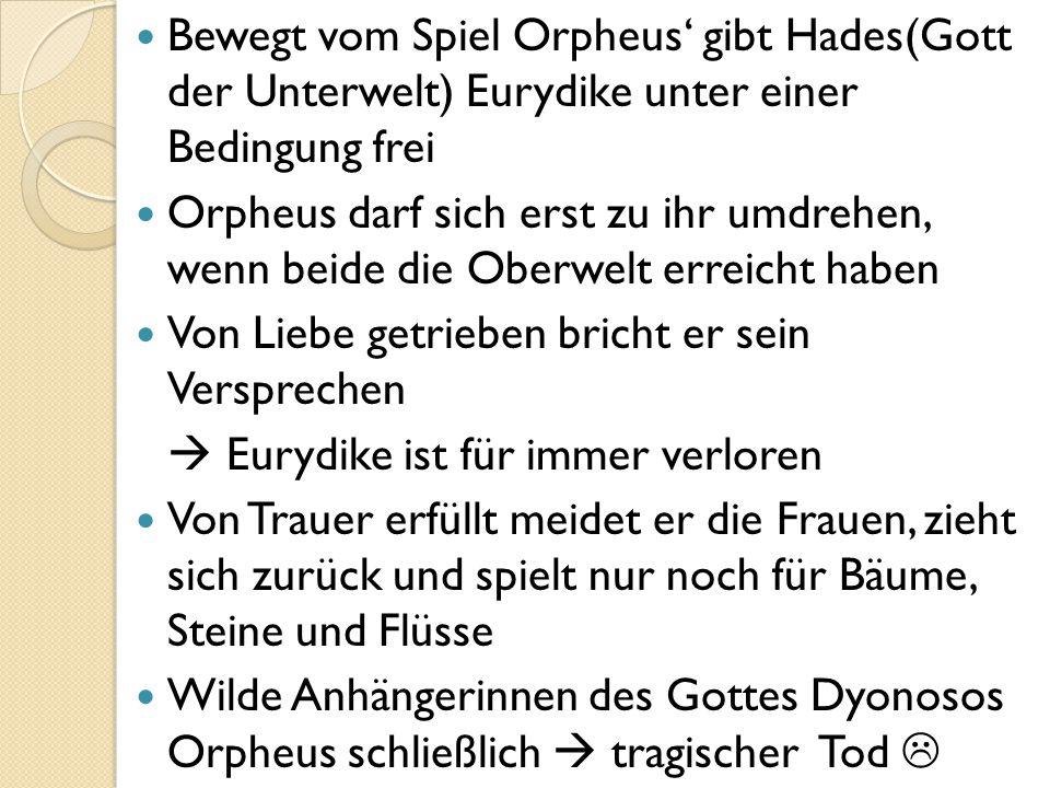 Bewegt vom Spiel Orpheus' gibt Hades(Gott der Unterwelt) Eurydike unter einer Bedingung frei