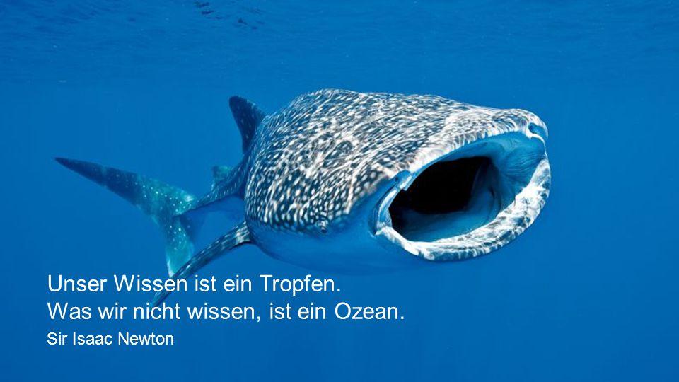Unser Wissen ist ein Tropfen. Was wir nicht wissen, ist ein Ozean.