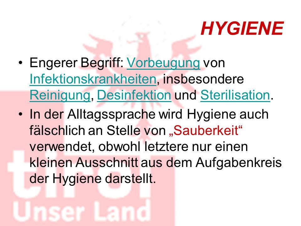 HYGIENE Engerer Begriff: Vorbeugung von Infektionskrankheiten, insbesondere Reinigung, Desinfektion und Sterilisation.